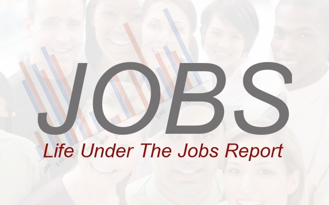 Life Under the Jobs Report